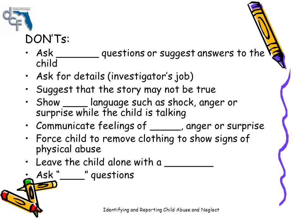DON'Ts: Ask _______ questions or suggest answers to the child