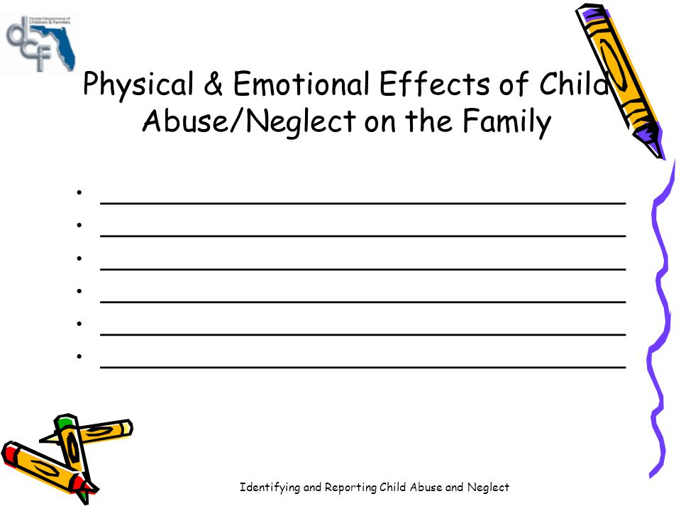 Physical & Emotional Effects of Child Abuse/Neglect on the Family