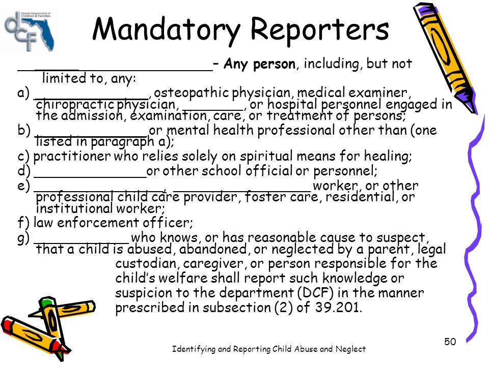Mandatory Reporters _____ – Any person, including, but not