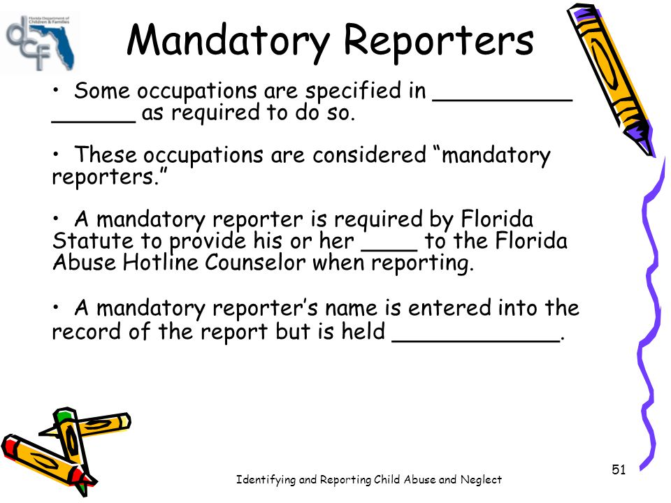 Mandatory Reporters Some occupations are specified in __________ ______ as required to do so.