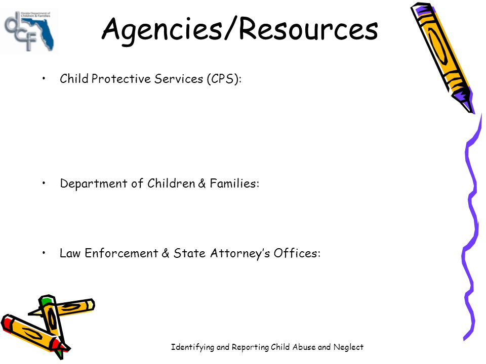 Agencies/Resources Child Protective Services (CPS):