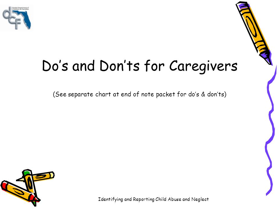 Do's and Don'ts for Caregivers (See separate chart at end of note packet for do's & don'ts)
