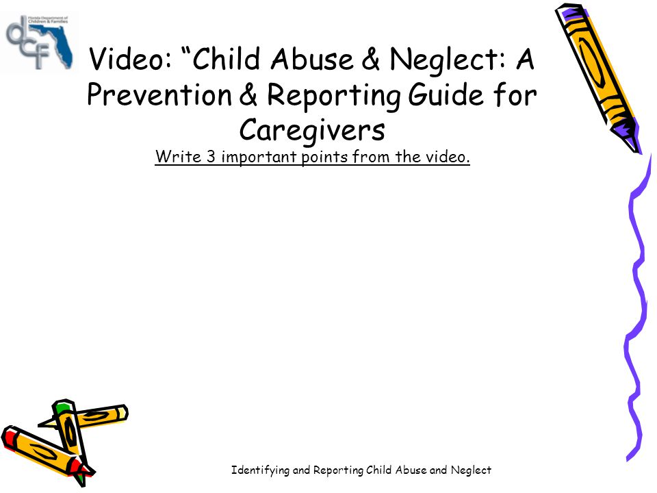 Video: Child Abuse & Neglect: A Prevention & Reporting Guide for Caregivers Write 3 important points from the video.