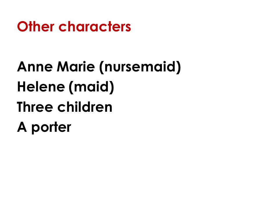 Other characters Anne Marie (nursemaid) Helene (maid) Three children A porter