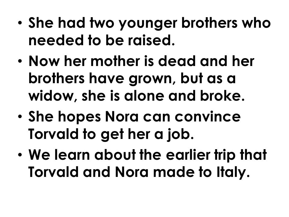 She had two younger brothers who needed to be raised.