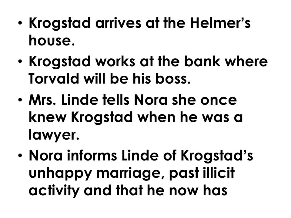 Krogstad arrives at the Helmer's house.