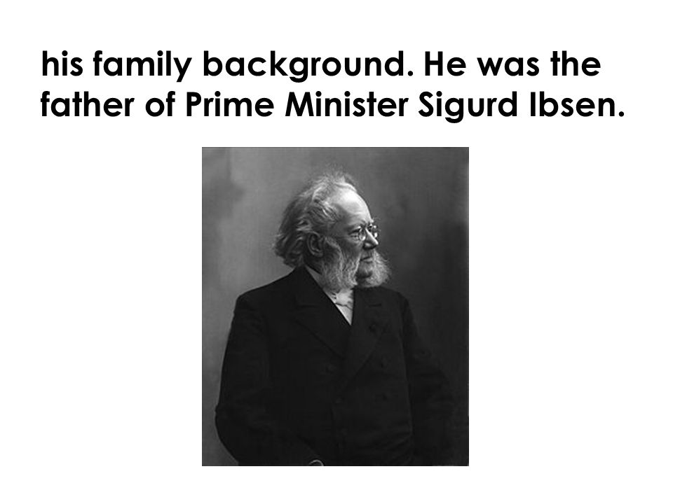 his family background. He was the father of Prime Minister Sigurd Ibsen.