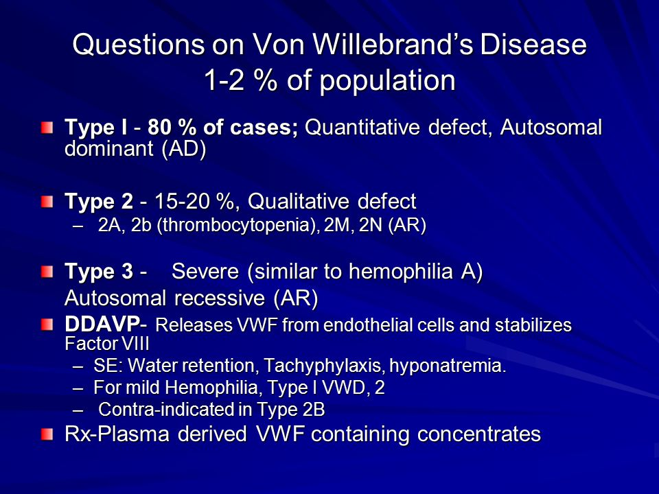 Questions on Von Willebrand's Disease 1-2 % of population