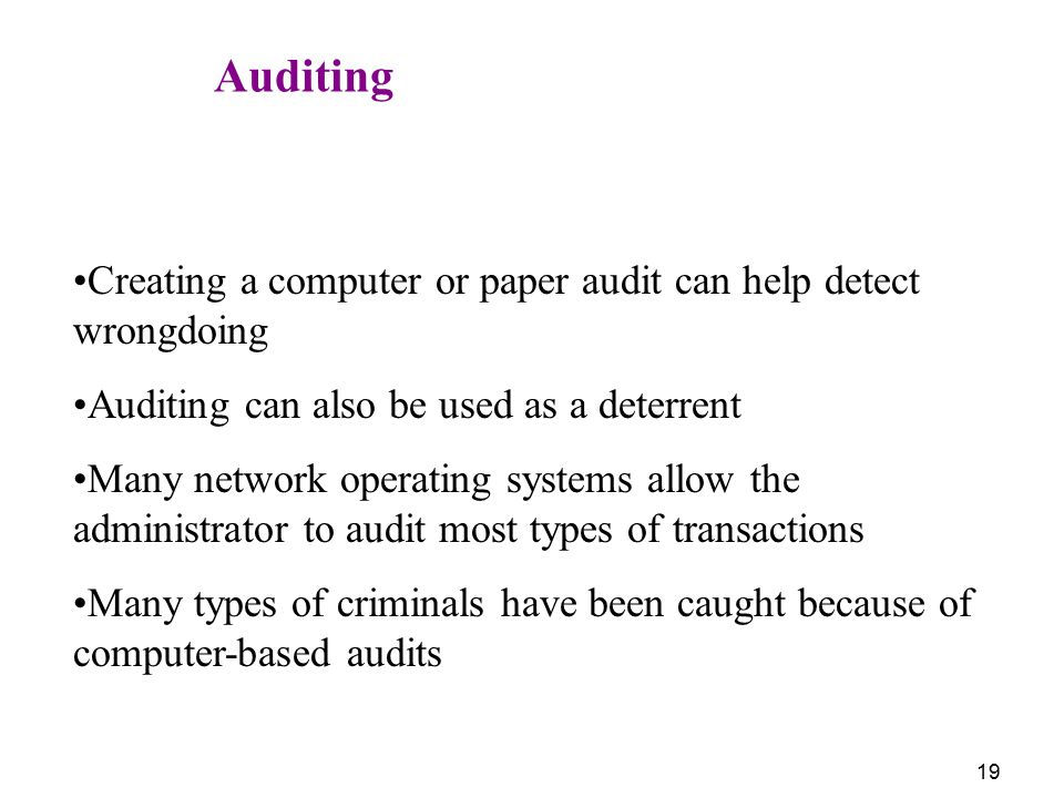 Auditing Creating a computer or paper audit can help detect wrongdoing. Auditing can also be used as a deterrent.
