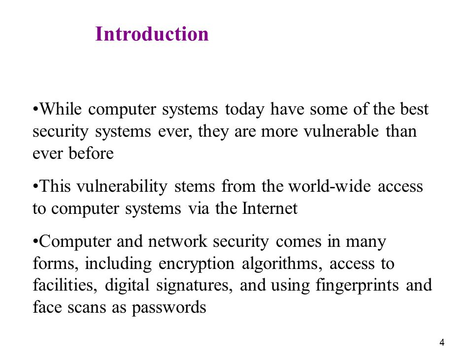 Introduction While computer systems today have some of the best security systems ever, they are more vulnerable than ever before.