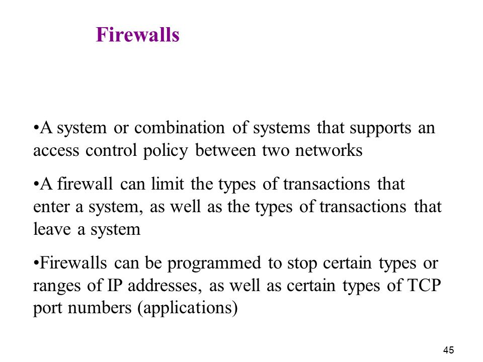 Firewalls A system or combination of systems that supports an access control policy between two networks.