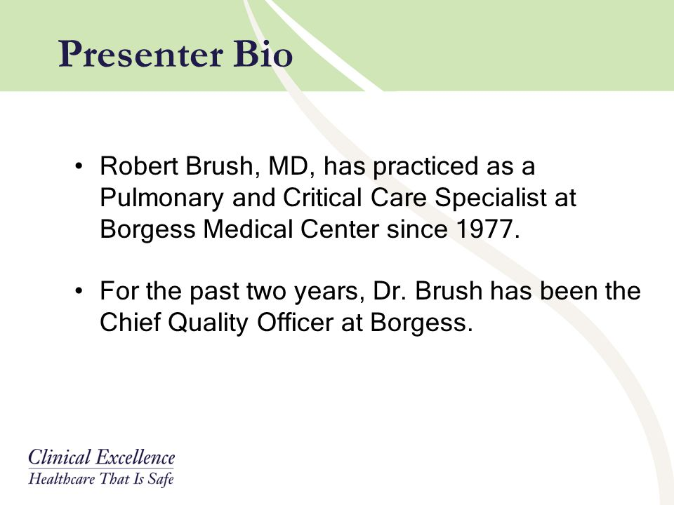 Presenter Bio Robert Brush, MD, has practiced as a Pulmonary and Critical Care Specialist at Borgess Medical Center since 1977.