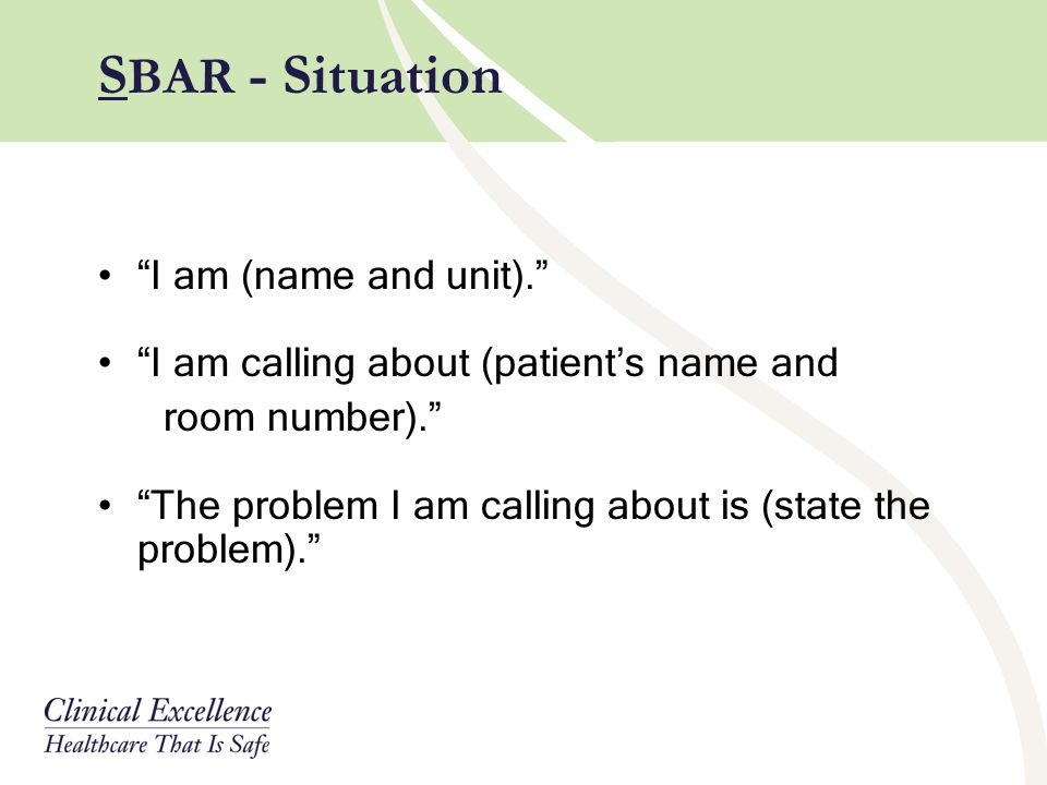 SBAR - Situation I am (name and unit).