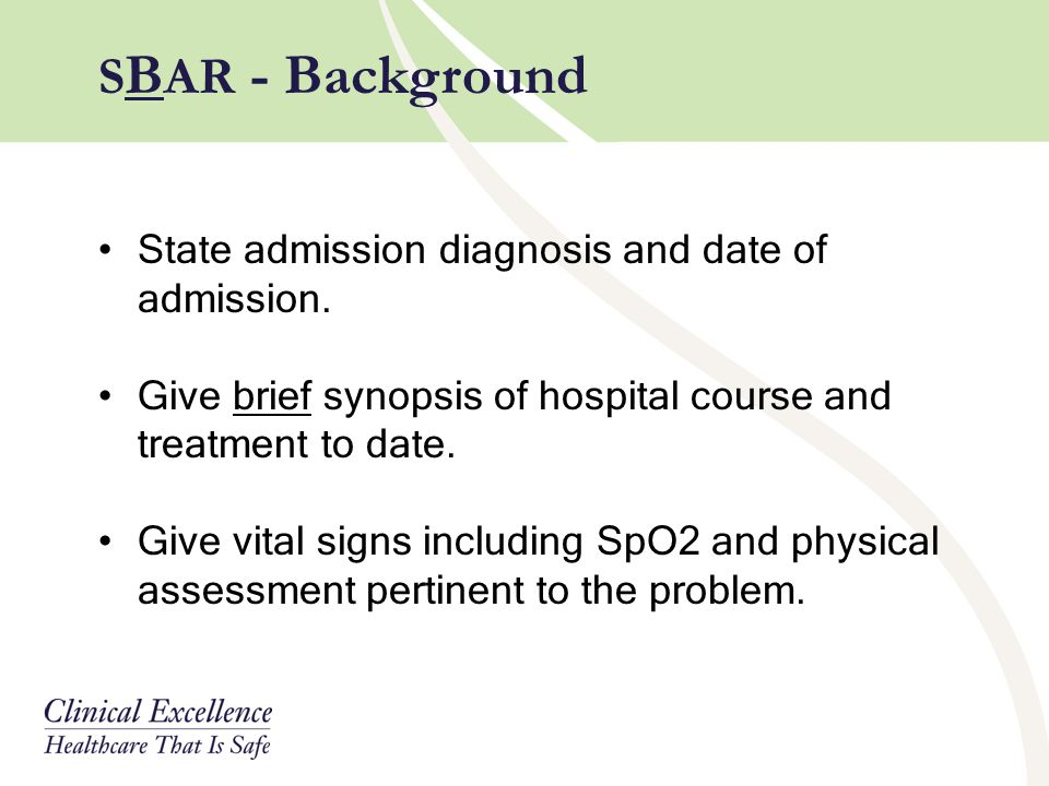 SBAR - Background State admission diagnosis and date of admission.