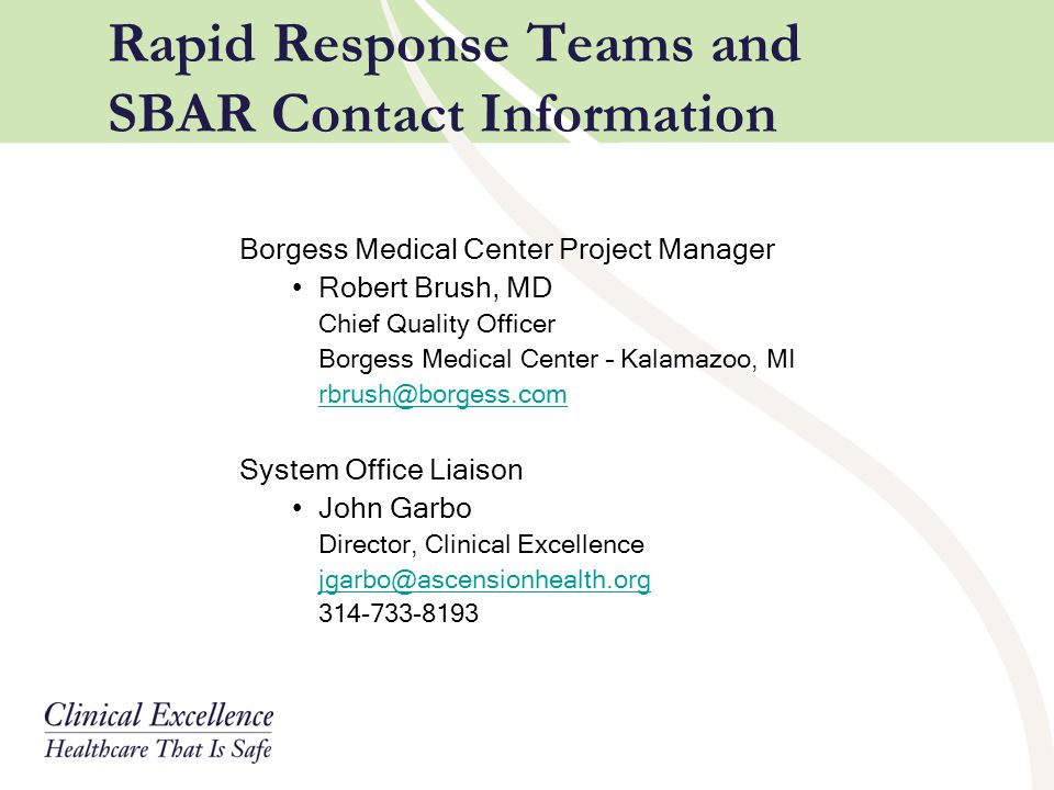 Rapid Response Teams and SBAR Contact Information Borgess Medical Center Project Manager. Robert Brush, MD.