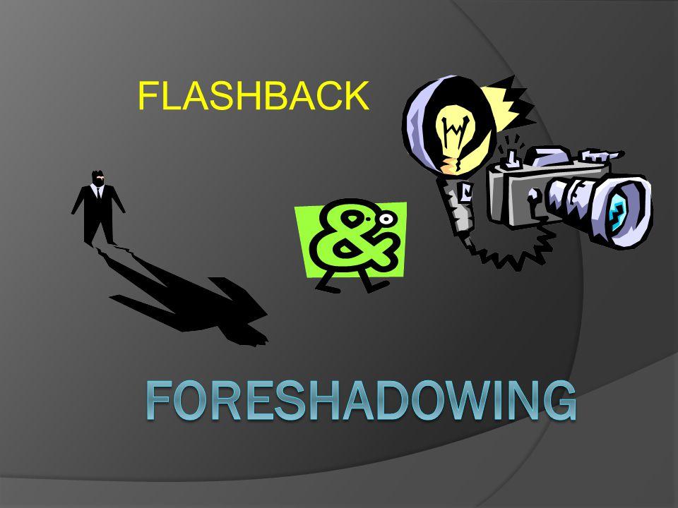 FLASHBACK fORESHADOWING