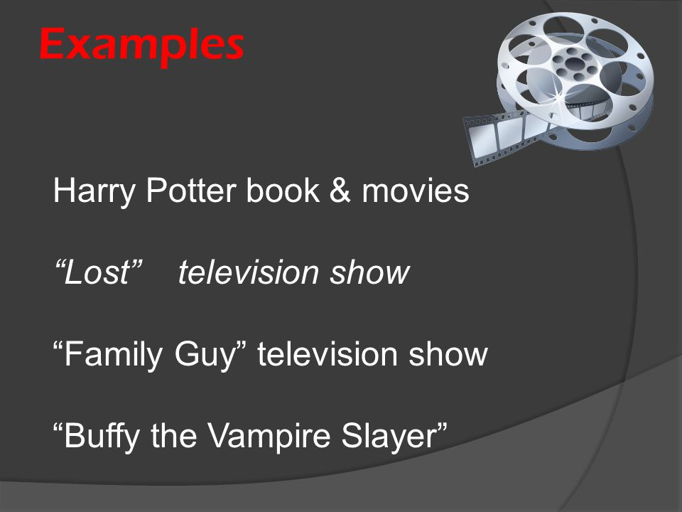 Examples Harry Potter book & movies Lost television show