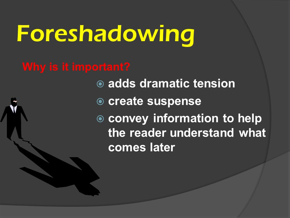 Foreshadowing adds dramatic tension create suspense