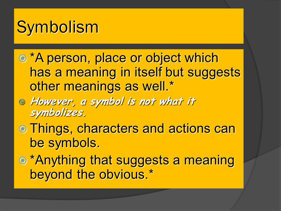 Symbolism *A person, place or object which has a meaning in itself but suggests other meanings as well.*