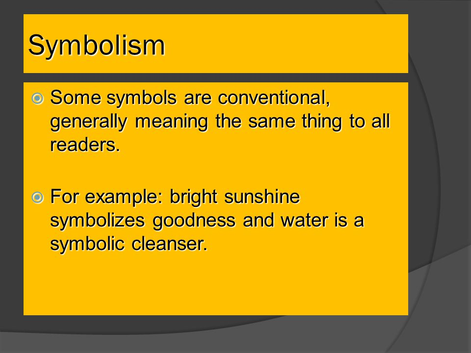 Symbolism Some symbols are conventional, generally meaning the same thing to all readers.