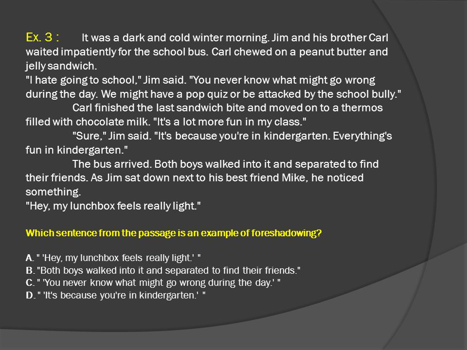 Ex. 3 : It was a dark and cold winter morning