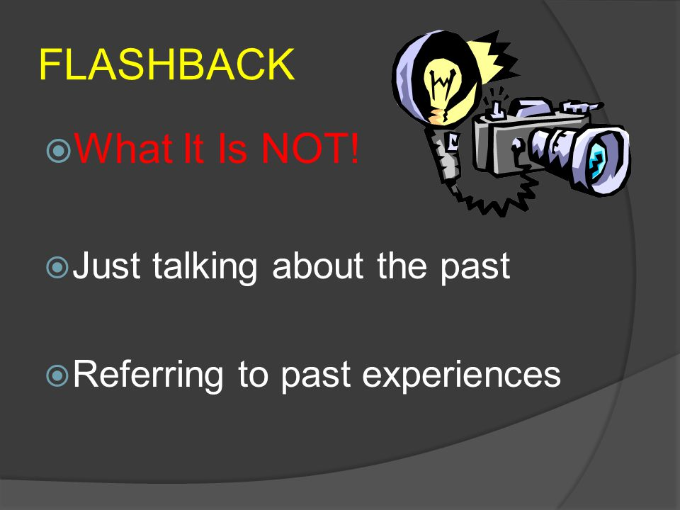 FLASHBACK What It Is NOT! Just talking about the past