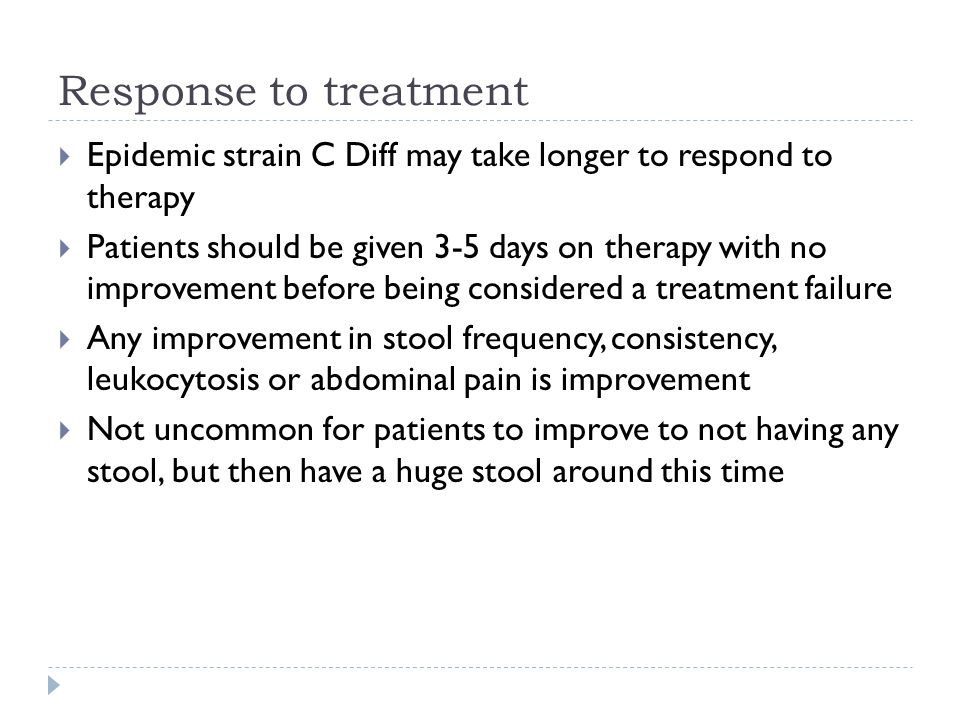Response to treatment Epidemic strain C Diff may take longer to respond to therapy.