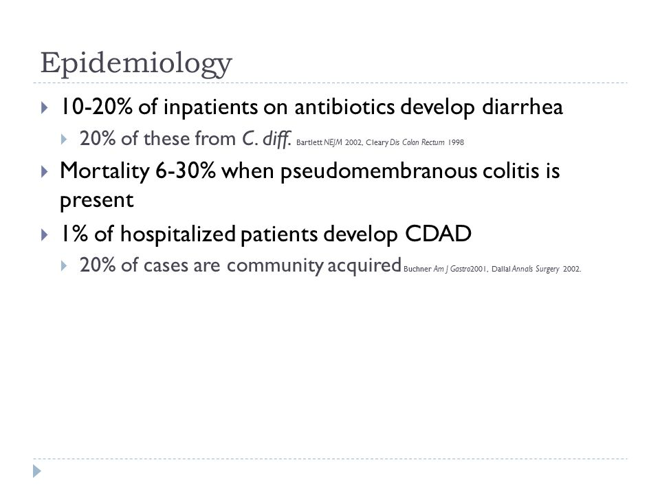 Epidemiology 10-20% of inpatients on antibiotics develop diarrhea