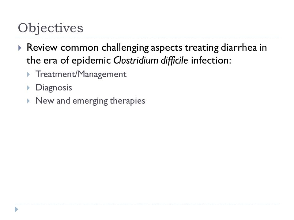 Objectives Review common challenging aspects treating diarrhea in the era of epidemic Clostridium difficile infection: