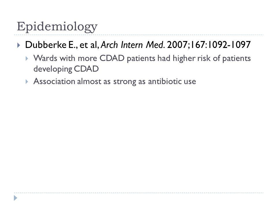 Epidemiology Dubberke E., et al, Arch Intern Med. 2007;167:1092-1097