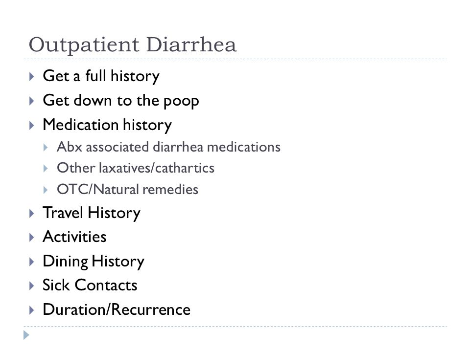 Outpatient Diarrhea Get a full history Get down to the poop