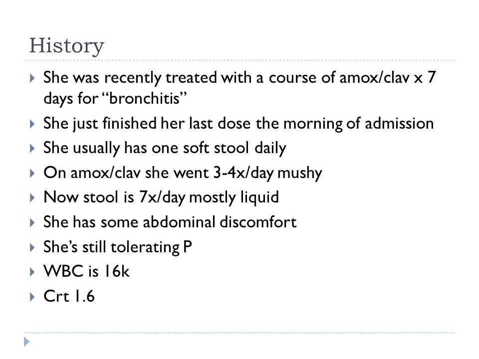 History She was recently treated with a course of amox/clav x 7 days for bronchitis She just finished her last dose the morning of admission.