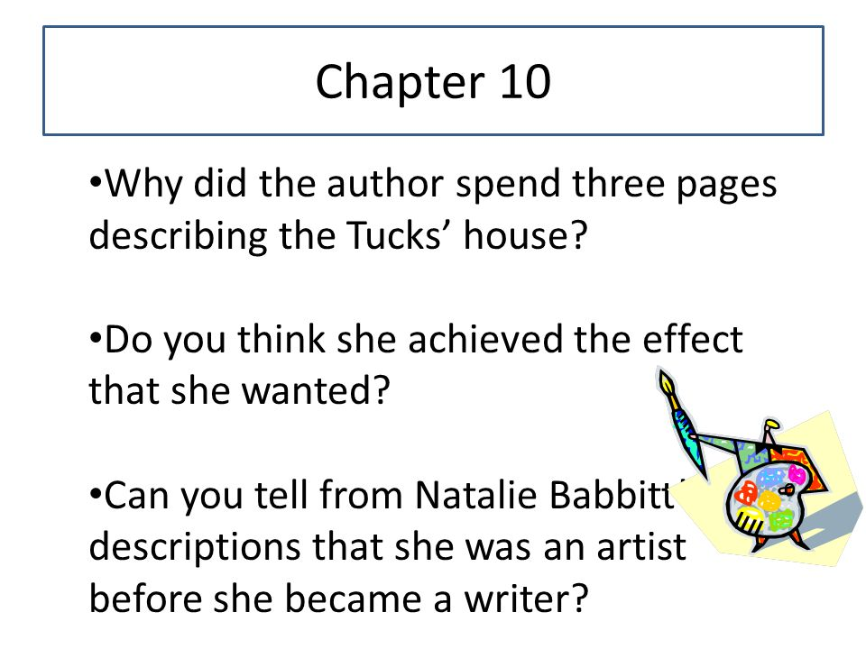 Chapter 10 Why did the author spend three pages describing the Tucks' house Do you think she achieved the effect that she wanted