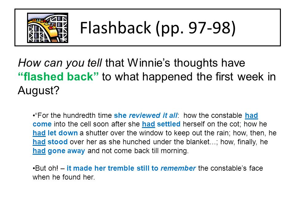 Flashback (pp. 97-98) How can you tell that Winnie's thoughts have flashed back to what happened the first week in August
