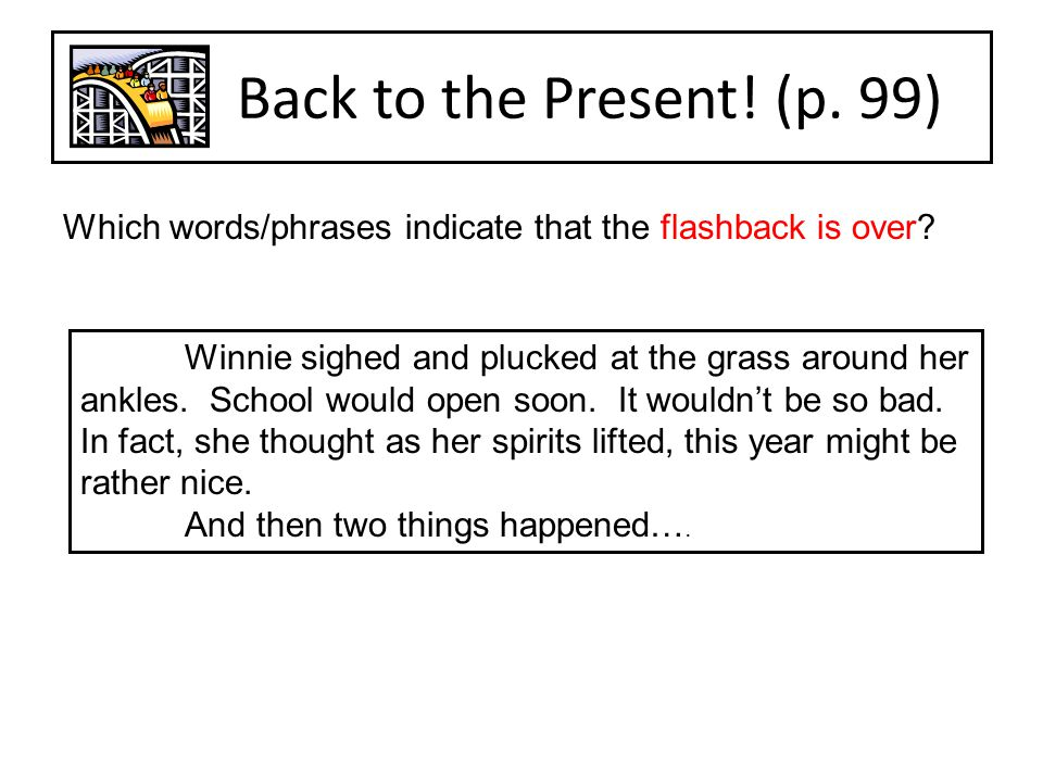Back to the Present! (p. 99) Which words/phrases indicate that the flashback is over