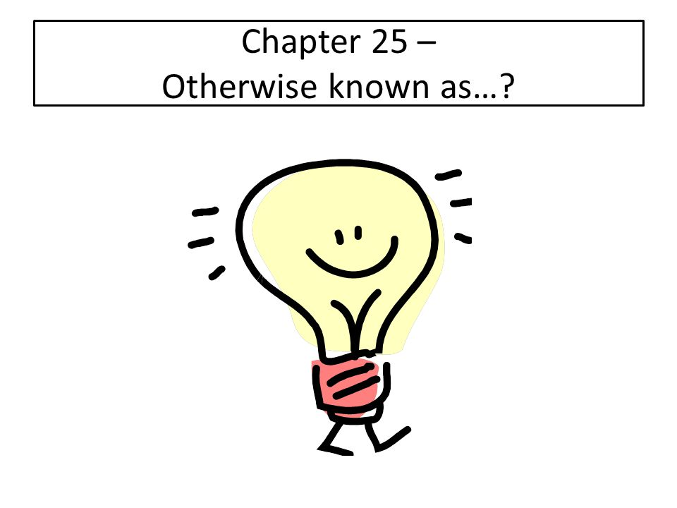 Chapter 25 – Otherwise known as…