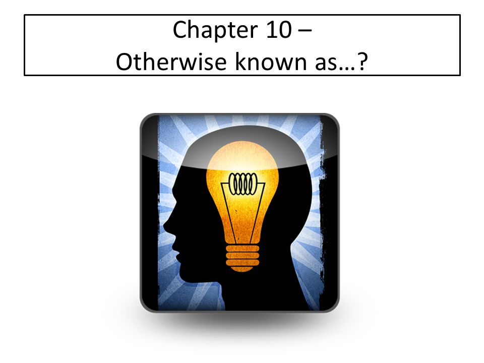 Chapter 10 – Otherwise known as…