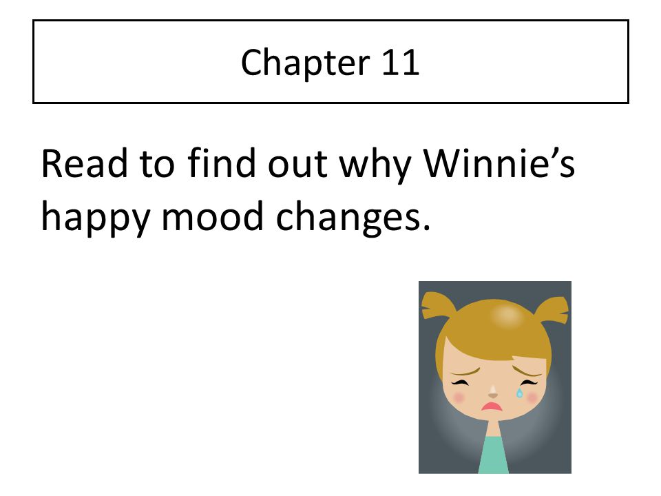 Read to find out why Winnie's happy mood changes.