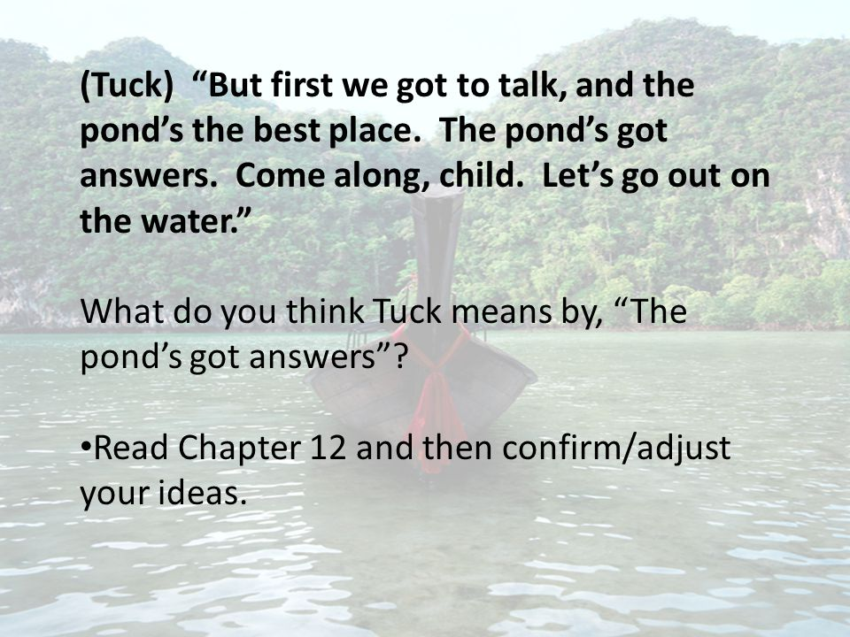 (Tuck) But first we got to talk, and the pond's the best place