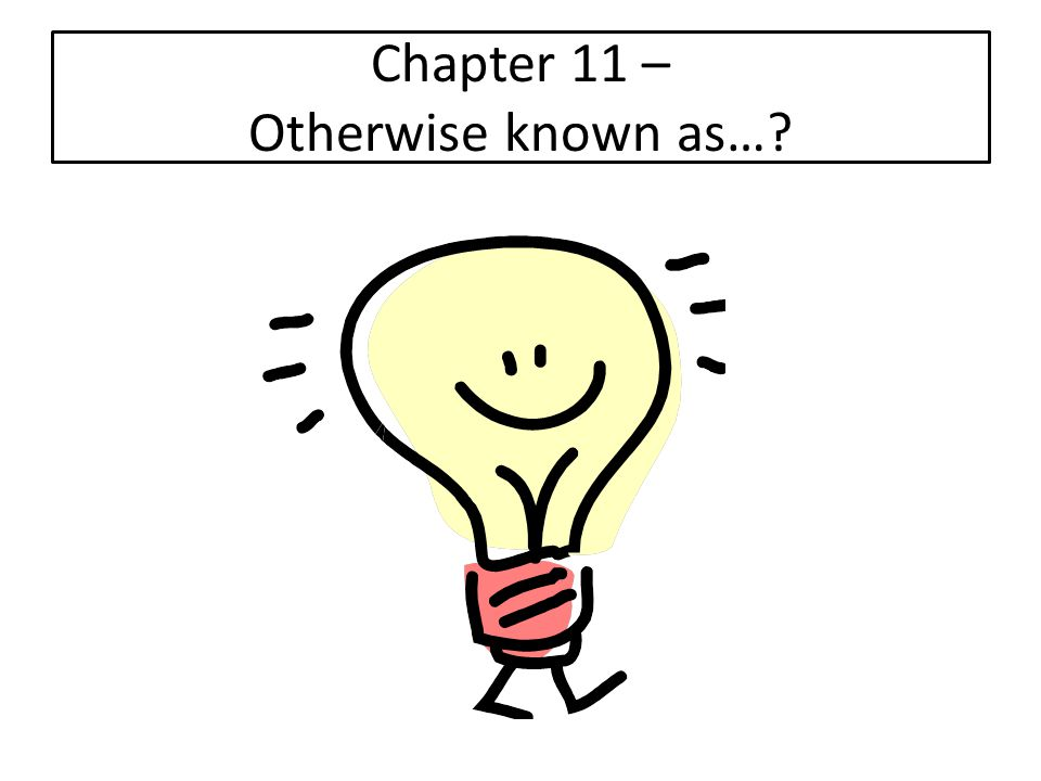 Chapter 11 – Otherwise known as…