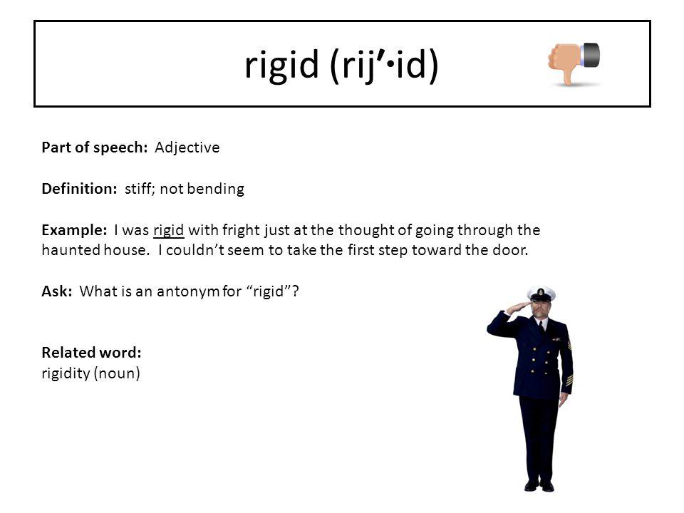 rigid (rij′·id) Part of speech: Adjective