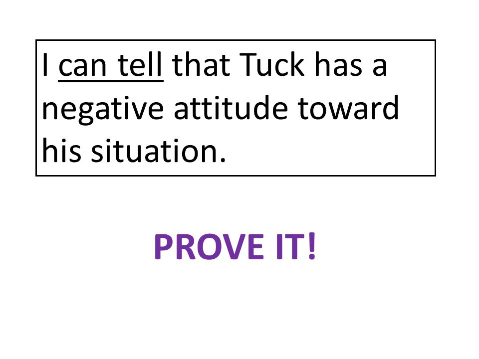 I can tell that Tuck has a negative attitude toward his situation.