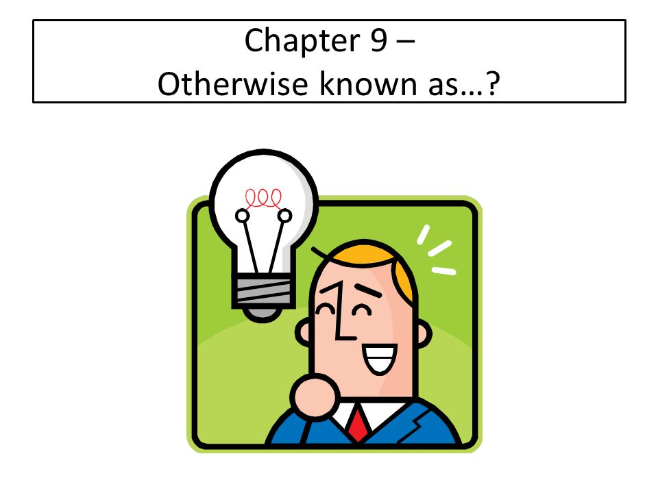 Chapter 9 – Otherwise known as…