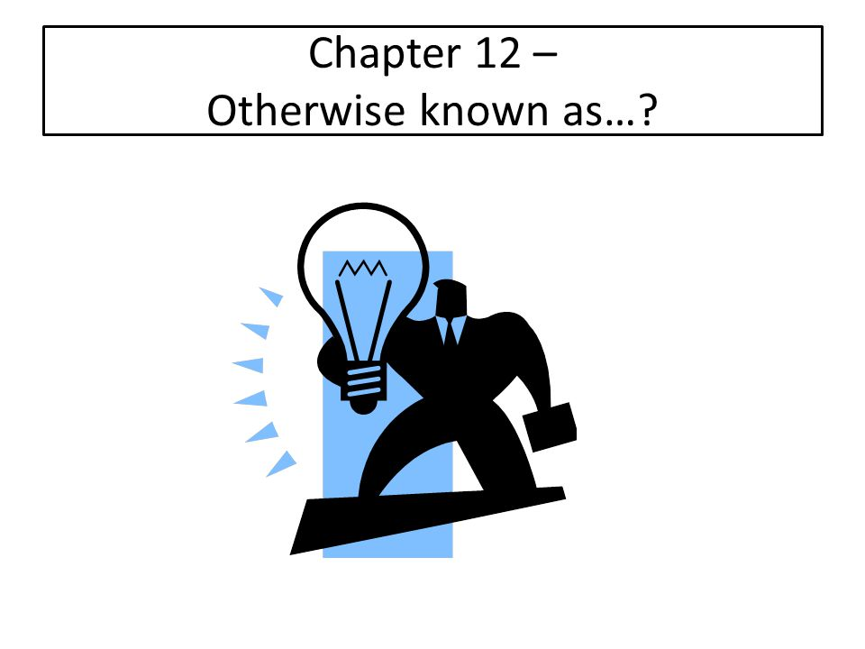 Chapter 12 – Otherwise known as…