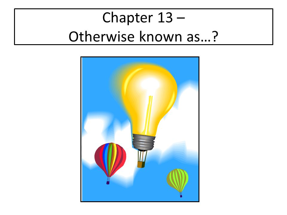 Chapter 13 – Otherwise known as…