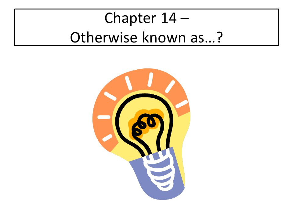 Chapter 14 – Otherwise known as…