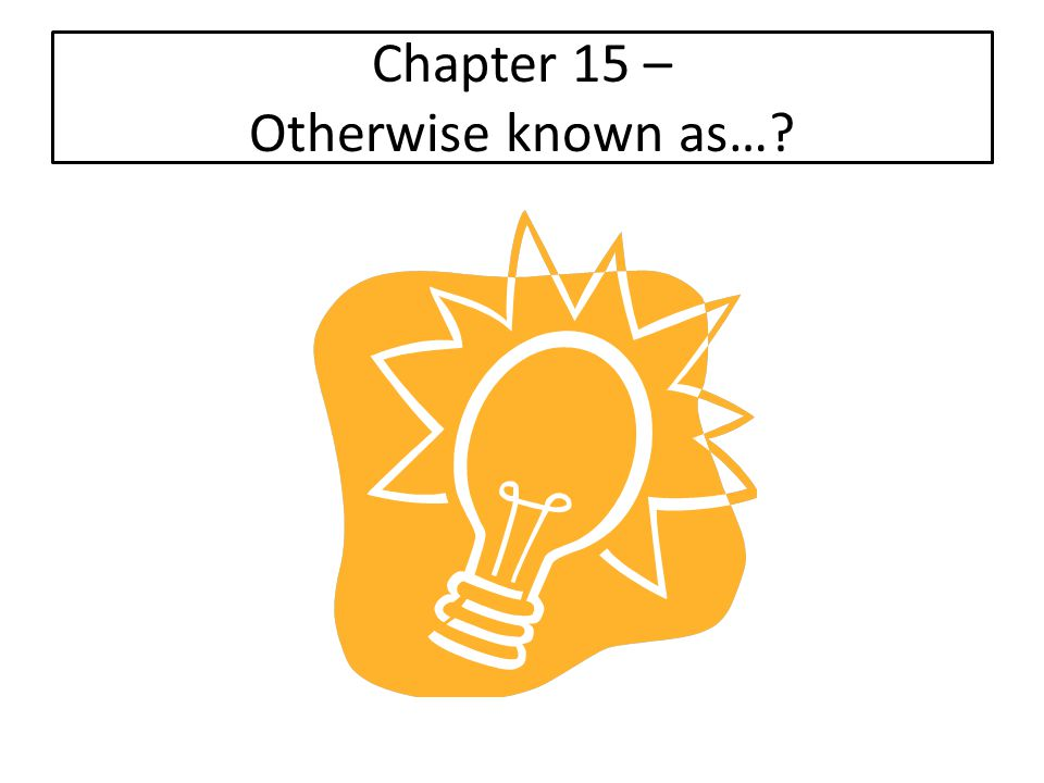 Chapter 15 – Otherwise known as…