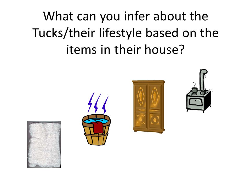What can you infer about the Tucks/their lifestyle based on the items in their house
