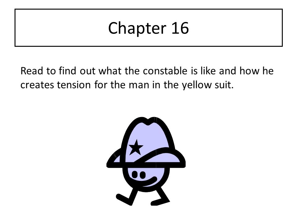 Chapter 16 Read to find out what the constable is like and how he creates tension for the man in the yellow suit.