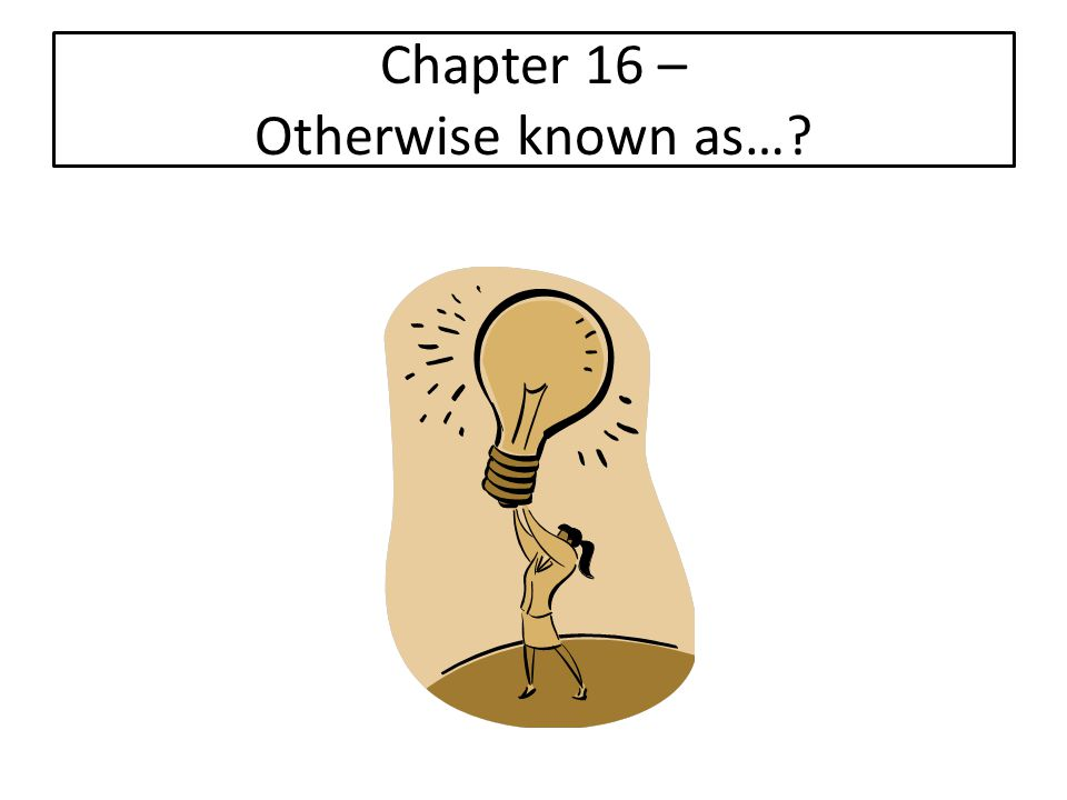 Chapter 16 – Otherwise known as…